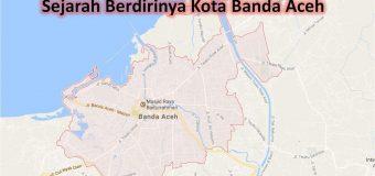 Sejarah Berdirinya Kota Banda Aceh